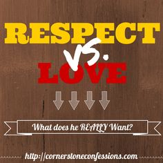 Respect vs. Love: What does your husband REALLY want? The answer may surprise you.