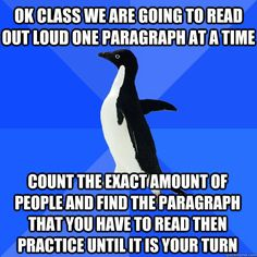 I did this. Reading out loud made me so nervous that I'd practically forget how to read when it was my turn.