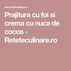 Prajitura cu foi si crema cu nuca de cocos - Reteteculinare.ro Romanian Food, Thing 1, Cake Cookies, My Recipes, Sweet Treats, Desserts, Tailgate Desserts, Sweets, Deserts
