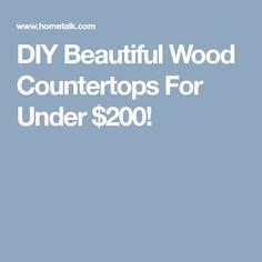 DIY Beautiful Wood Countertops For Under $200!