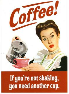 Coffee. If you're not shaking you need another cup. heh!