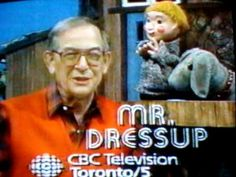 Mr. Dressup - my whole childhood was better because of Mr. Dressup.  RIP Ernie Coombs.