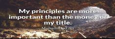 """""""My principles are more important than the money or my title."""" muhammad_ali"""