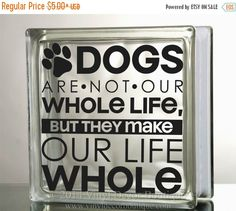 ON SALE Dogs make our life whole Glass Block by VinylDecorBoutique