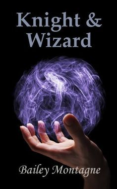 Knight and Wizard by Bailey Montagne, http://www.amazon.com/dp/B00CMJ6MBS/ref=cm_sw_r_pi_dp_id04rb05QANTB