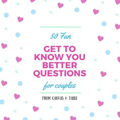 50 Fun Get To Know You Better Questions For Couples   Canvas & Table Great questions to get to know your spouse, significant other, or friends better on an average day or a road trip! Light, fun questions for a fun atmosphere and some good laughs.