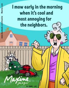 Maxine, I love hearing someone's lawnmower at work early in the morning before I rise and shine....please continue!
