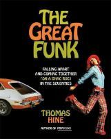 The great funk : falling apart and coming together (on a shag rug) in the seventies