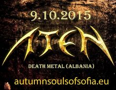 Aten (Death Metal AL) from Albania confirmed for the underground extreme metal festival Autumn Souls Of Sofia.  The Early Bird ticket price of approx. 13 € is valid until the end of May. Regular price since June 1st until October 8th, 2015 – approx. 19 €. The number of tickets is strictly limited to 150.  http://www.eticketsmall.com/news_info.php?nID=56
