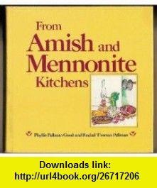 From Amish and Mennonite Kitchens (9780934672597) Phyllis Pellman Good, Rachel Thomas Pellman , ISBN-10: 0934672598  , ISBN-13: 978-0934672597 ,  , tutorials , pdf , ebook , torrent , downloads , rapidshare , filesonic , hotfile , megaupload , fileserve