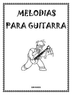 MELODIAS PARA GUITARRA 2da EDICION - LEO BAEZA Guitar Notes, Leo, Super Funny Pictures, Memes, Hobbies, Studio, Music Sayings, Music Worksheets, Music