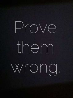 prove the world wrong. So many things you struggle with you have to get out of by all yourself. That's when you prove the doubts at the back of your mind, those who think you can't do it, and the world. That's when you prove yourself wrong. Life Quotes Love, Great Quotes, Quotes To Live By, Inspiring Quotes, Simple Quotes, Short Inspirational Quotes, Change Quotes, Will Power Quotes, Short Quotes About Life