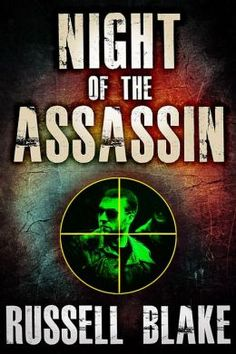 "Night of the Assassin (By Bestselling Author Russell Blake! Steven Konkoly, Bestselling Author of Black Flagged: ""…intelligent, exquisitely paced…unforgettable…"" Night of the Assassin is rated on BN at 4.0 Stars with 19 Reviews and has 4.2 Stars/227 Reviews on Amazon)"