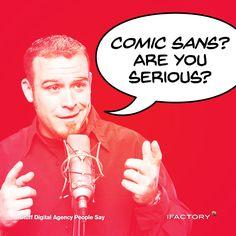 Are you serious? Are You Serious, Comic Sans, Web Design, Sayings, Digital, People, Design Web, Lyrics, Word Of Wisdom