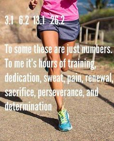 """3.1 6.2 13.1 26.2  To some, these are just numbers.  To me, it's hours of training, dedication, sweat, pain, renewal, sacrifice, perseverance, and determination"" #runningquotes #racingquotes"