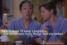 Cristina Yang: I think I'll keep Lexipedia. She remembers many things. And she bathes. Grey's Anatomy quotes