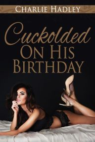 Cuckolded On His Birthday