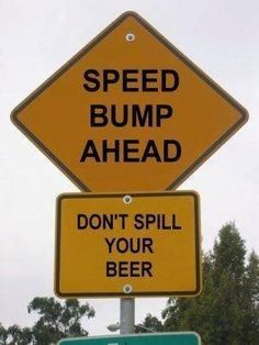 speed bump ahead don't spill your beer. Australian Memes, Aussie Memes, Australian Road Signs, Funny Road Signs, Fun Signs, Funny Street Signs, Meanwhile In Australia, Bump Ahead, Australia Funny