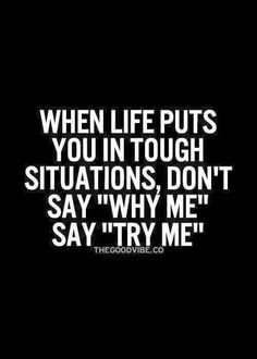 """life puts you in tough situations, don't say """"Why me"""", say """"Try me"""". Motivational quotes motivation quotesWhen life puts you in tough situations, don't say """"Why me"""", say """"Try me"""". Great Motivational Quotes, Great Quotes, Funny Quotes, Quotes Positive, Quotes Inspirational, Uplifting Quotes, Inspirational Stories For Students, Great Sayings, Positive Vibes"""