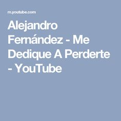 Alejandro Fernández - Me Dedique A Perderte - YouTube