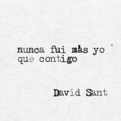 Nunca fui más yo que contigo. #DavidSant . . . . . ✨ #accionpoetica #frasesdeamor #frases #escritos