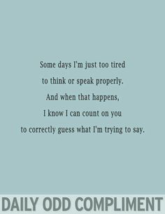 Too Tired To Think - Daily Odd Compliment Me Quotes, Funny Quotes, Random Quotes, Quirky Quotes, Heart Quotes, Sarcastic Quotes, Flirting Quotes, Motivational Quotes, Nerd