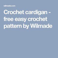 Crochet cardigan - free easy crochet pattern by Wilmade