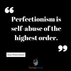 Perfectionism is self-abuse of the highest order. Branches Of Psychology, Favorite Quotes, Best Quotes, Behavioral Psychology, Psychology Quotes, Relationship Quotes, Relationships, Good Advice, Inspire Me