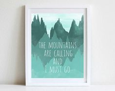 8x10 Print Inspirational Quote Wall Art Watercolor Mountains The Mountains Are Calling And I Must Go Motivational Quote Naturalist Wall Art