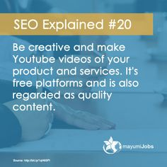SEO Explained #20 Be creative and make Youtube videos of your product and services. It's free platforms and is also regarded as quality content.