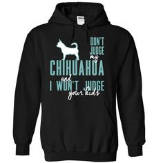 Dont Judge My chihuahua  and I Wont Judge Your Kids...T-Shirt or Hoodie click to see here>> https://www.sunfrog.com/Pets/Dont-Judge-My-chihuahua-and-I-Wont-Judge-Your-Kids-llcdt-Black-6455588-Hoodie.html?3618&PinDNs