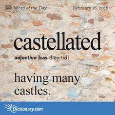 Dictionary.com's Word of the Day - castellated - having many castles.