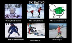 "another ""what whoever thinks i do"" meme. and its about skiing. ski racing. these things are so right"