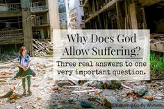 How a good and loving God ever allow so many bad things to happen? Here are three reasons that make a lot of sense.