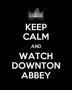 Art keep calm and watch downton abbey downton-abbey