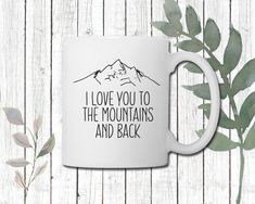 I Love You To The Mountains Coffee Mug | Perfect gift for Girlfriend, boyfriend, wife, husband | Adventure Mug | Gift for friend Perfect Gift For Girlfriend, Wedding Mugs, Newlywed Gifts, Porcelain Mugs, Cream And Sugar, Love You, My Love, Better Together, Custom Mugs