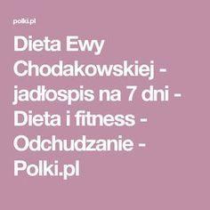 Dieta Ewy Chodakowskiej - jadłospis na 7 dni - Dieta i fitness - Odchudzanie - Polki.pl Health Diet, Health Fitness, Fit Motivation, Food And Drink, Weight Loss, Meals, Healthy, Recipes, Quilt