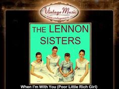 The Lennon Sisters -- When I'm With You Poor Little Rich Girl