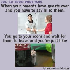 Haha I do this all the time, but it's normally when my oldest siblings have friends over. xD