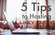 Blogging Tip: 5 Tips to Hosting a Linky Party