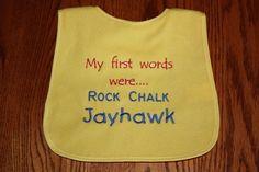 "KU Baby Bib - ""My first words were .....Rock Chalk Jayhawk"". $7.00, via Etsy."