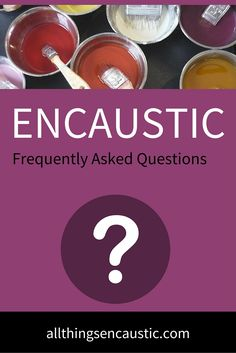 Answers to your Questions about Encaustic art. What is Encaustic? Is Encaustic Toxic? Can I use wax crayons in an encaustic painting? Can't I paint just with beeswax? Do I need to fuse every encaustic layer? and more...