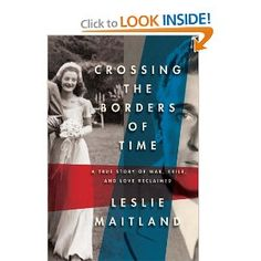 """""""Crossing the Borders of Time"""" Non-Fiction: On a pier in Marseille in 1942, with desperate refugees pressing to board one of the last ships to escape France before the Nazis choked off its ports, an 18-year-old German Jewish girl was pried from the arms of the Catholic Frenchman she loved and promised to marry."""