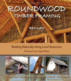 Roundwood Timber Framing: Building Naturally Using Local Resources: Ben Law, Lloyd Kahn {book}