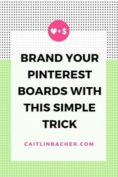 Brand Your Pinterest Boards With This Simple Trick | caitlinbacher.com | I'll show you exactly how you can brand your pinterest boards in a few easy steps.