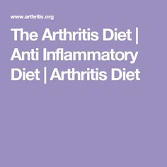 The Arthritis Diet | Anti Inflammatory Diet | Arthritis Diet
