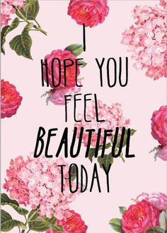 Absolutely hope you feel beautiful today Motivation quotes Words Quotes, Me Quotes, Sayings, Today Quotes, Qoutes, Pink Quotes, Everyday Quotes, Famous Quotes, How To Feel Beautiful