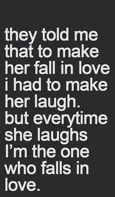 My laugh is crazy enough to make a guy fall in love, right?