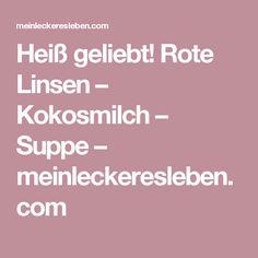 Heiß geliebt! Rote Linsen – Kokosmilch – Suppe – meinleckeresleben.com