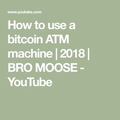 How to use a bitcoin ATM machine Bitcoin Mining, You Youtube, Being Used, Bro, Moose, Mousse, Elk